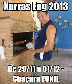 Poster: Xurras Eng 2013 De 29/11 a 01/12 - Chacara FUNIL