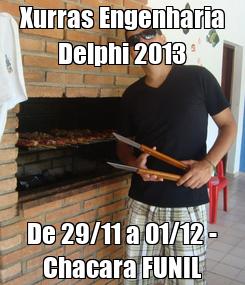Poster: Xurras Engenharia Delphi 2013 De 29/11 a 01/12 - Chacara FUNIL