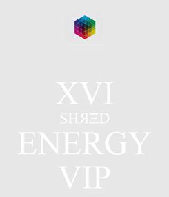 Poster:  XVI SHЯΞD ENERGY VIP