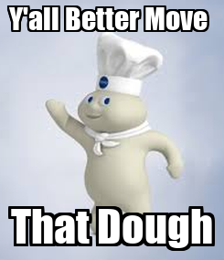 Poster: Y'all Better Move  That Dough