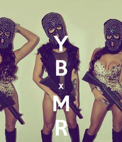 Poster: Y B x M R