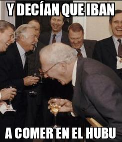 Poster: Y DECÍAN QUE IBAN A COMER EN EL HUBU