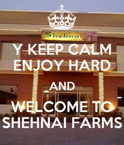 Poster: Y KEEP CALM ENJOY HARD AND WELCOME TO SHEHNAI FARMS