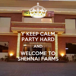 Poster: Y KEEP CALM PARTY HARD AND WELCOME TO SHEHNAI FARMS