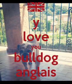 Poster: y love you bulldog anglais