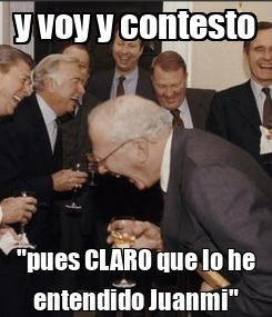 """Poster: y voy y contesto """"pues CLARO que lo he entendido Juanmi"""""""