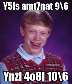 Poster: Y5ls amt7nat 9\6 Ynzl 4o8l 10\6