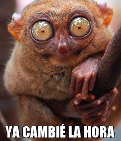Poster:  YA CAMBIÉ LA HORA
