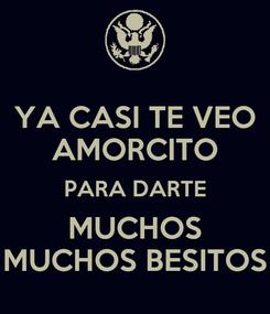Poster: YA CASI TE VEO AMORCITO PARA DARTE MUCHOS MUCHOS BESITOS