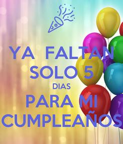 Poster: YA  FALTAN SOLO 5 DIAS PARA MI CUMPLEAÑOS
