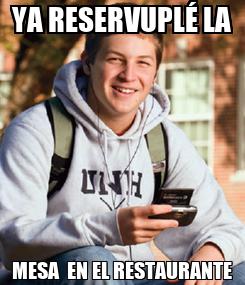 Poster: YA RESERVUPLÉ LA MESA  EN EL RESTAURANTE