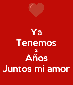 Poster: Ya Tenemos 2 Años Juntos mi amor
