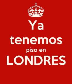 Poster: Ya tenemos piso en LONDRES