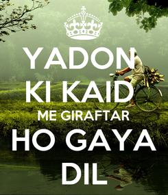 Poster: YADON  KI KAID  ME GIRAFTAR HO GAYA DIL