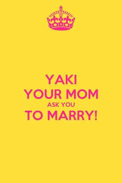 Poster: YAKI YOUR MOM ASK YOU TO MARRY!