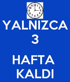 Poster: YALNIZCA 3  HAFTA  KALDI