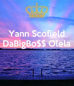 Poster: Yann Scofield DaBigBo$$ Olela