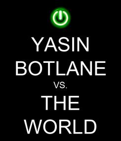 Poster: YASIN BOTLANE VS. THE WORLD