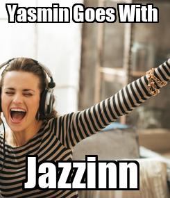 Poster: Yasmin Goes With  Jazzinn
