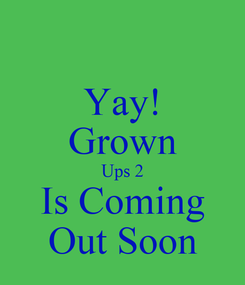 Poster: Yay! Grown Ups 2 Is Coming Out Soon