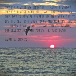 Poster: Yay it's almost my birthday -happy birthday 