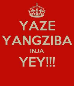 Poster: YAZE YANGZIBA INJA YEY!!!