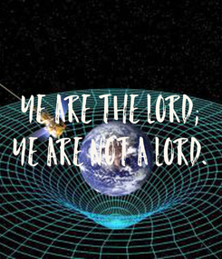 Poster: YE ARE THE LORD; YE ARE NOT A LORD.