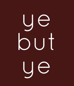 Poster: ye but ye