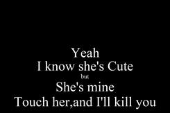 Poster: Yeah I know she's Cute but She's mine Touch her,and I'll kill you