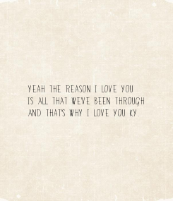 Poster: Yeah the reason I love you