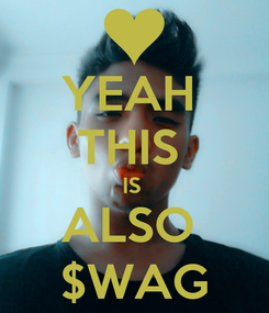 Poster: YEAH  THIS  IS  ALSO  $WAG