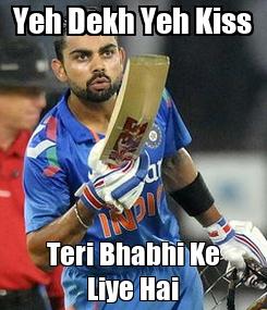 Poster: Yeh Dekh Yeh Kiss Teri Bhabhi Ke Liye Hai