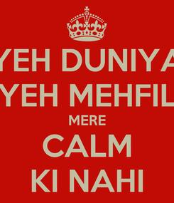 Poster: YEH DUNIYA YEH MEHFIL MERE CALM KI NAHI