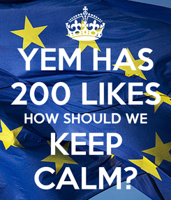 Poster: YEM HAS 200 LIKES HOW SHOULD WE KEEP CALM?