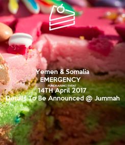 Poster: Yemen & Somalia EMERGENCY   FUNDRAISING EVENT 14TH April 2017 Details To Be Announced @ Jummah