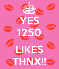 Poster: YES 1250  LIKES THNX!!