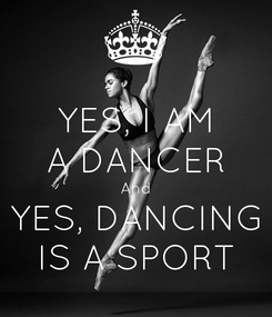 Poster: YES, I AM A DANCER And YES, DANCING IS A SPORT
