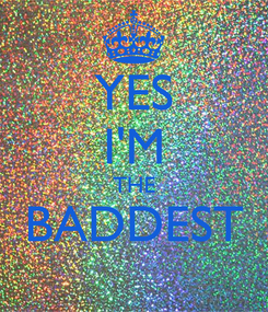 Poster: YES I'M THE BADDEST
