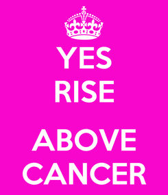 Poster: YES RISE  ABOVE CANCER