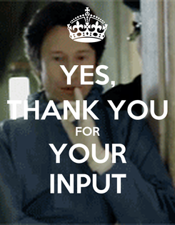 Poster: YES, THANK YOU FOR YOUR INPUT