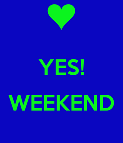 Poster:  YES!  WEEKEND