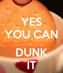 Poster: YES YOU CAN  DUNK IT