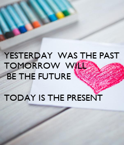 Poster: YESTERDAY  WAS THE PAST