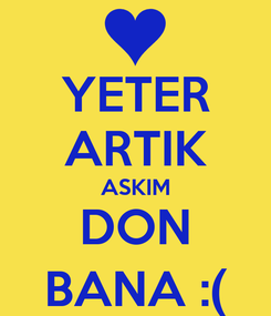 Poster: YETER ARTIK ASKIM DON BANA :(