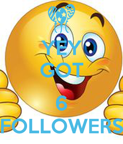 Poster: YEY GOT  6 FOLLOWERS