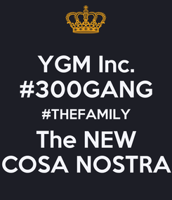 Poster: YGM Inc. #300GANG #THEFAMILY The NEW COSA NOSTRA