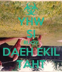 Poster: YHW SI RUOY DAEH EKIL TAHT