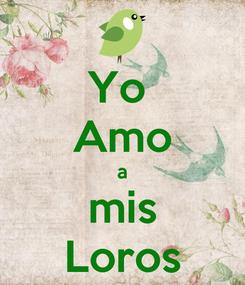 Poster: Yo  Amo a mis Loros