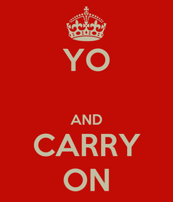 Poster: YO  AND CARRY ON