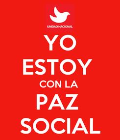Poster: YO ESTOY  CON LA  PAZ  SOCIAL